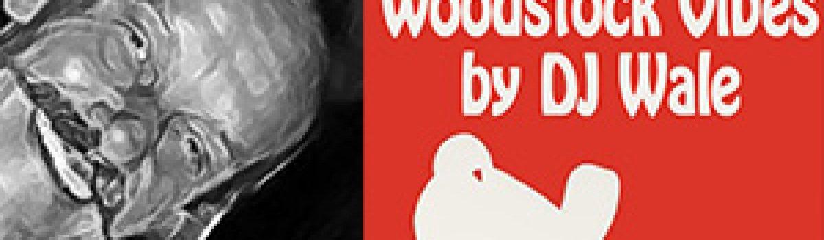 WOODSTOCK VIBES by DJ WALE #2
